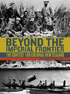 Beyond the Imperial Frontier, The Contest for Colonial New Zealand by Vincent O'Malley. BWB e-book.
