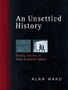 An Unsettled History, Treaty Claims in New Zealand Today by Alan Ward. BWB e-book.